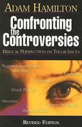 Confronting the Controversies: Biblical Perspectives on Tough Issues