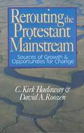 Rerouting the Protestant Mainstream: Sources of Growth and Opportunities for Change