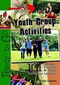 Ready-to-go Youth Group Activities 101 Games, Puzzles, Quizzes, And Ideas for Busy Leaders