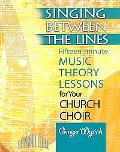 Singing between the Lines Fifteen-Minute Music Theory Lessons for Your Church Choir