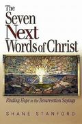 Seven Next Words of Christ Finding Hope in the Resurrection Sayings