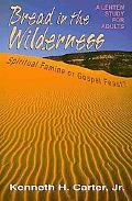 Bread in the Wilderness Spiritual Famine or Gospel Feast?: A Lenten Study for Adults
