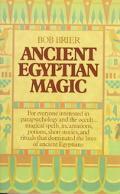 Ancient Egyptian Magic Spells, Incantations, Potions, Stories, and Rituals