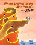 Where Are You Going, Little Mouse?, Vol. 1 - Robert Kraus - Hardcover