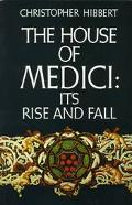 House of Medici Its Rise and Fall