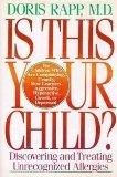 Is This Your Child?: Discovering and Treating Unrecognized Food Allergies - Doris J. Rapp - ...