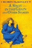 A Knot in the Grain and Other Stories - Robin McKinley - Hardcover