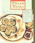 True Thai The Modern Art of Thai Cooking