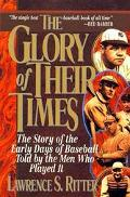 Glory of Their Times The Story of the Early Days of Baseball Told My the Men Who Played It