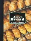 Amy's Bread: Easy Innovative Recipes for Crusty Hearth-Style Loaves - Amy Scherber - Hardcover