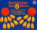 Each Orange Had Eight Slices A Counting Book