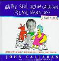 Will the Real John Callahan Please Stand up?-- a Quasi-Memoir: Lurid Revelations, Shocking R...