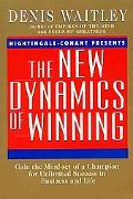 New Dynamics of Winning Gain the Mind-Set of a Champion for Unlimited Success in Business an...