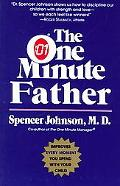 One Minute Father The Quickest Way for You to Help Your Children Learn to Like Themselves an...