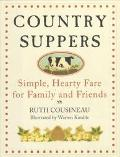 Country Suppers: Simple, Hearty Fare for Family and Friends - Ruth Cousineau - Hardcover - 1 ED