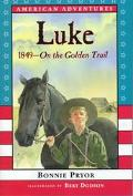 Luke: 1849 - On the Golden Trail - Bonnie Pryor - Hardcover