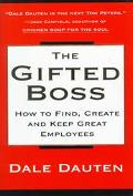 Gifted Boss How to Find, Create and Keep Great Employees