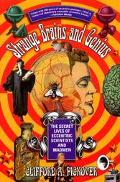 Strange Brains and Genius The Secret Lives of Eccentric Scientists and Madmen