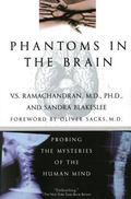 Phantoms in the Brain Probing the Mysteries of the Human Mind