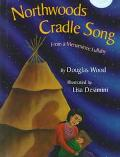 Northwoods Cradle Song: From a Menominee Lullaby - Douglas Wood - Hardcover