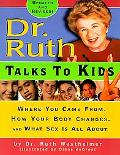 Dr. Ruth Talks to Kids Where You Came From, How Your Body Changes, and What Sex Is All About