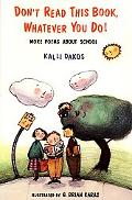 Don't Read This Book, Whatever You Do! More Poems About School