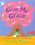 Give Me Grace A Child's Daybook of Prayers