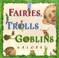 Fairies, Trolls, and Goblins Galore: Poems about Fantastic Creatures