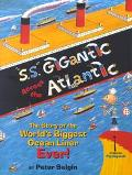 S.S. Gigantic across the Atlantic: The Story of the World's Biggest Ocean Liner Ever! and it...