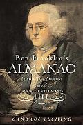 Ben Franklin's Almanac Being a True Account of the Good Gentleman's Life