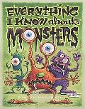 Everything I Know About Monsters A Collection of Made-Up Facts, Educated Guesses, and Silly ...