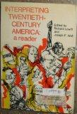 Interpreting twentieth-century America: a reader,