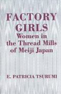 Factory Girls Women in the Thread Mills of Meiji Japan
