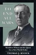 To End All Wars Woodrow Wilson and the Quest for a New World Order