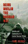 Being Muslim the Bosnian Way Identity and Community in a Central Bosnian Village