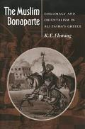 Muslim Bonaparte Diplomacy and Orientalism in Ali Pasha's Greece