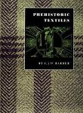 Prehistoric Textiles The Development of Cloth in the Neolithic and Bronze Ages With Special ...