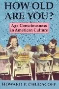 How Old Are You? Age Consciousness in American Culture