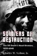 Soldiers of Destruction The Ss Death's Head Division, 1933-1945