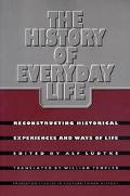 History of Everyday Life Reconstructing Hi
