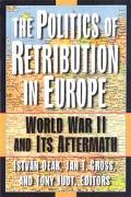 Politics of Retribution in Europe World War II and Its Aftermath