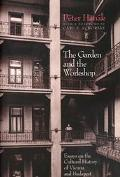 The Garden and the Workshop : Essays on the Cultural History of Vienna and Budapest
