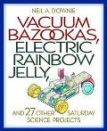 Vacuum Bazookas, Electric Rainbow Jelly, and 27 Other Saturday Science Projects - Neil A. Do...