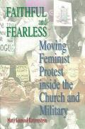 Faithful and Fearless Moving Feminist Protest Inside the Church and Military