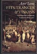 Fits, Trances, & Visions Experiencing Religion and Explaining Experience from Wesley to James