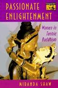 Passionate Enlightenment Women in Tantric Buddhism