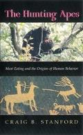 Hunting Apes Meat Eating and the Origins of Human Behavior