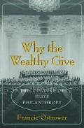 Why the Wealthy Give The Culture of Elite Philanthropy