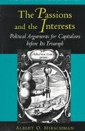 Passions and the Interests Political Arguments for Capitalism before Its Triumph