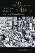 Business of Alchemy Science and Culture in the Holy Roman Empire